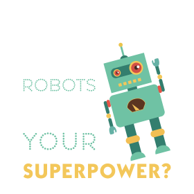 I build robots what's your superpower?