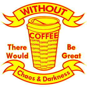 Without Coffee There Would Be Chaos & Darkness