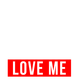 DAMN RIGHT YOU LOVE ME