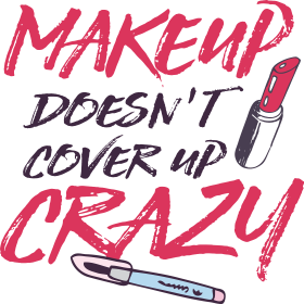 makeup doesn't cover up crazy