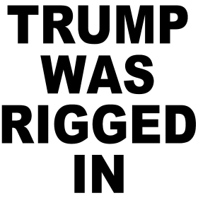 Trump rigged in election