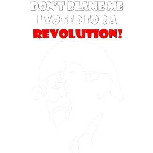 Don't Blame Me I Voted For Revolution