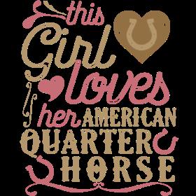 This Girl Loves Her American Quarter Horse