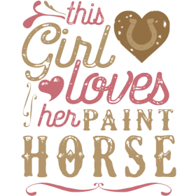 This Girl Loves Her Paint Horse