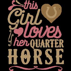This Girl Loves Her Quarter Horse