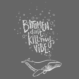 Bitumen Don't Kill My Vibe - No Pipelines!