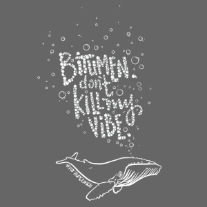 Bitumen Don't Kill My Vibe - No Pipelines