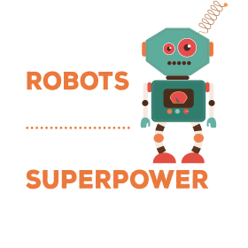 I Build Robots. What's Your superpower