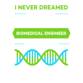 I never dreamed I would be a super cool Biomedical
