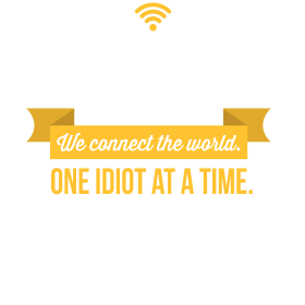 Network Engineers. We Connect The World. One Idiot