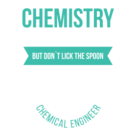 Chemistry is just like cooking. But don`t lick the