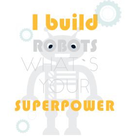 I build robots what's your superpower