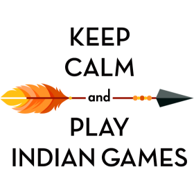 Keep calm and play indian games
