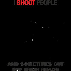 i shoot people sometimes