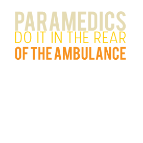 Paramedics do it in the rear of the ambulance