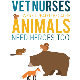 Vet nurses were created because animals need heroe