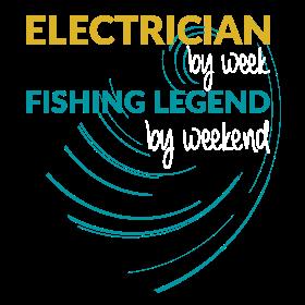 Electrician by week fishing legend by weekend