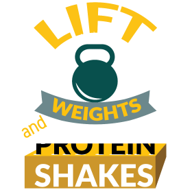 Lift weights and protein shakes