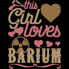 This Girl Loves Barium - X-Ray Tech Rad Tech