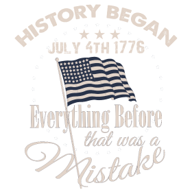 History began july 4th 1776 everything before that