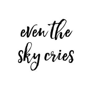 Even the sky cries