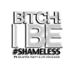 Btich I Be Shameless