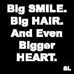 Big SMILE, HAIR, HEART