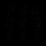 """FUCKEMALL"" Black Logo"