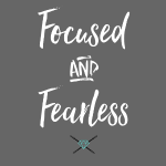 Focused and Fearless