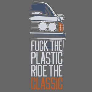 F.ck the plastic ride the classic