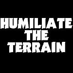 Humiliate the Terrain