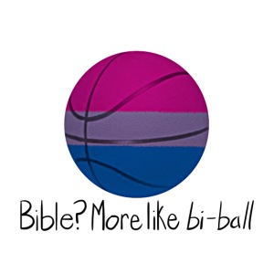 Bible? More Like BI-BALL! (Sexuality Pun)