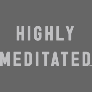 Highly Meditated