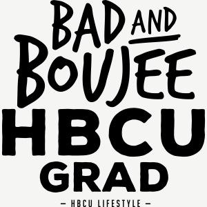 Bad and Boujee HBCU Grad