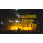 Can Music CHange Your LIfe?