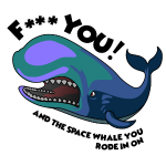 F*** YOU! SPACE WHALE!
