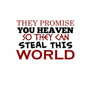 Promise Heaven, Steal This World