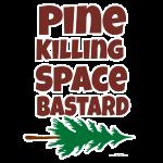 Pine Killing Space Bastard