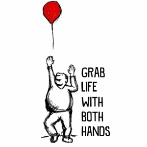Grab Life With Both Hands