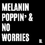 MelaninPoppinAndNoWorries