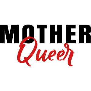 Mother Queer T-Shirt