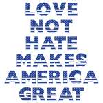 LOVE NOT HATE MAKES...
