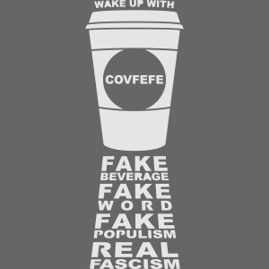 Covfefe Coffee: Fake Populism, Real Fascism