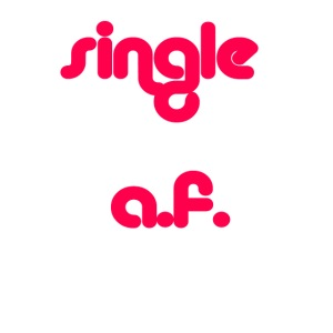 Single af tshirt and tank for all you single babes