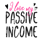 I love my passive income