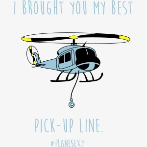 I brought you my Best Pick-up Line.