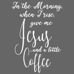 Jesus and Coffee in the Morning Christian
