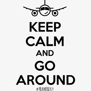 Keep Calm And Go Around