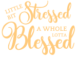 STRESSES & BLESSED