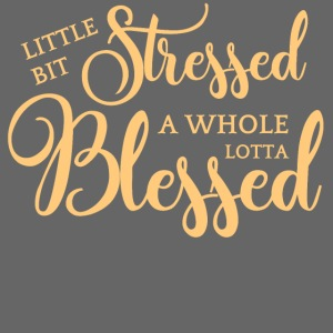 STRESSED & BLESSED